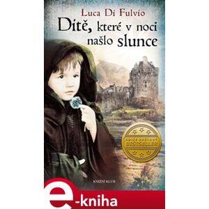 Dítě, které v noci našlo slunce - Luca di Fulvio