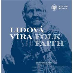 Lidová víra / Folk Faith - Helena Medřická, Jan Pohunek, Jiří Smlsal, Daniela Záveská