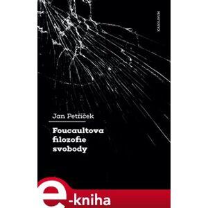 Foucaultova filozofie svobody - Jan Petříček