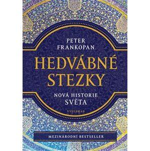 Hedvábné stezky. Nová historie světa - Peter Frankopan