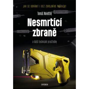 Nesmrtící zbraně. a další technické prostředky - Tomáš Novotný