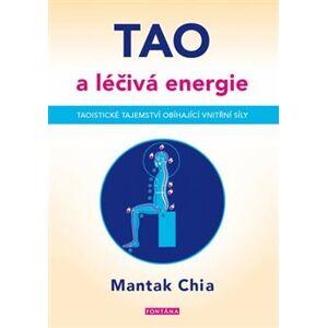 Tao a léčivá energie. Taoistické tajemství obíhající vnitřní síly - Chia Mantak