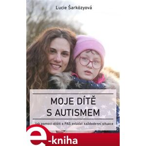Moje dítě s autismem - Lucie Šarközyová