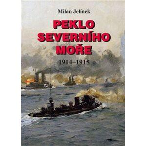 Peklo Severního moře. 1914–1915 - Milan Jelínek