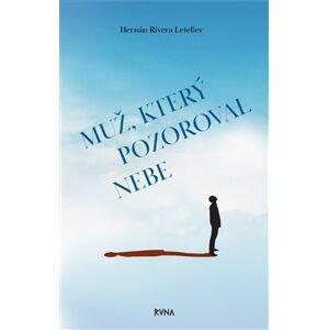 Muž, který pozoroval nebe - Hernán Rivera Letelier