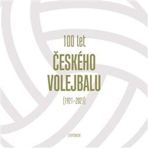 100 let českého volejbalu - 1921–2021 - kol.