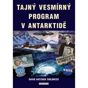Tajný vesmírný program v Antarktidě - David Childress Hatcher