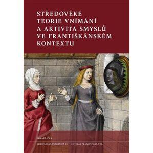 Středověké teorie vnímání a aktivita smyslů ve františkánském kontextu - Lukáš Lička
