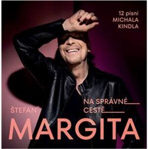 Na správné cestě. 12 písní Michala Kindla - Štefan Margita