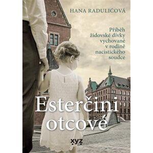 Esterčini otcové. Přiběh židovské dívky vychované v rodině nacistického soudce - Hana Radulićová
