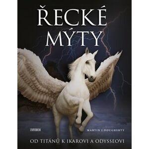 Řecké mýty: Od Titánů k Ikarovi a Odysseovi - Martin J. Dougherty