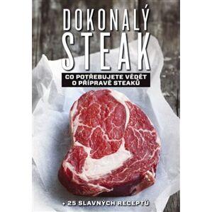 Dokonalý steak. Co potřebujete vědět o přípravě steaků + 25 slavných receptů - Marcus Polman