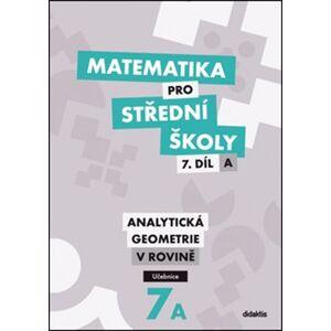 Matematika pro střední školy 7.díl: A Učebnice. Analytická geometrie v rovině - Jan Vondra