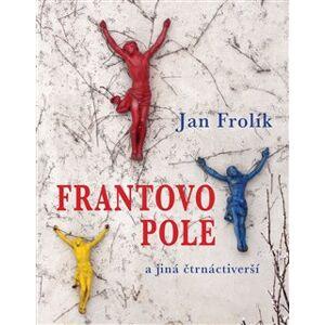 Frantovo pole a jiná čtrnáctiverší - Jan Frolík