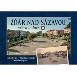Žďár nad Sázavou včera a dnes II. - Miloslav Lopaur, Stanislav Mikule