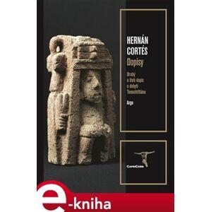 Dopisy. Druhý a třetí dopis o dobytí Tenochtitlánu - Hernán Cortés e-kniha