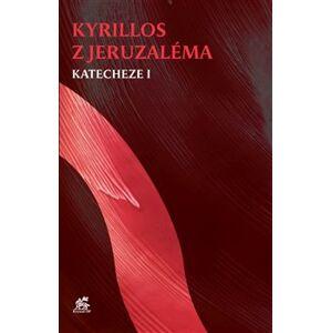 Katecheze I - Kyrillos z Jeruzaléma