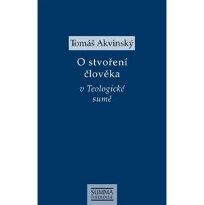 O stvoření člověka v Teologické sumě - Tomáš Akvinský