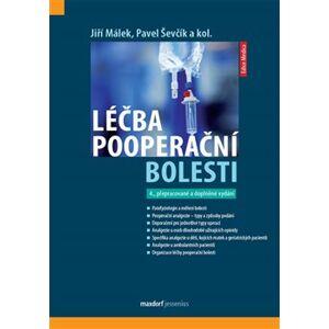 Léčba pooperační bolesti. 4. přepracované a doplněné vydání - Jiří Málek, Pavel Ševčík