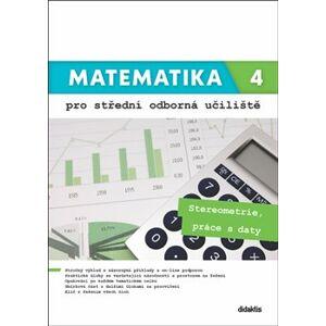 Matematika 4 pro střední odborná učiliště. Stereometrie, práce s daty - Lenka Macálková, Kateřina Marková, Martina Květoňová