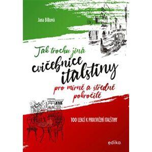 Tak trochu jiná cvičebnice italštiny. pro mírně a středně pokročilé - Jana Bílková