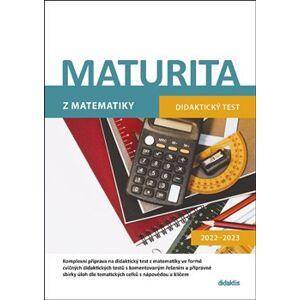 Maturita z matematiky. Didaktický test 2022–2023 - Běla Vobecká, Ivana Ondráčková, Milan Navrátil, Magda Králová, Dana Gazárková