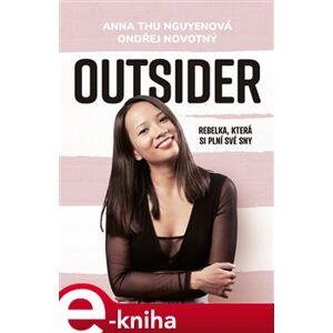 Outsider - Rebelka, která si plní své sny. Rebelka, která si plní své sny - Anna Thu Nguyenová, Ondřej Novotný