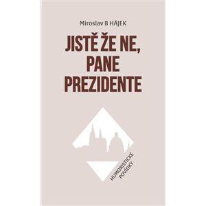 Jistě že ne, pane prezidente - Miroslav Hájek