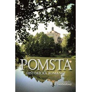 Pomsta. Historická romance - M. A. Svobodová