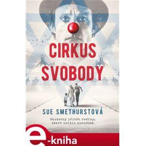 Cirkus svobody. Skutečný příběh rodiny, která unikla nacistům - Sue Smethurstová