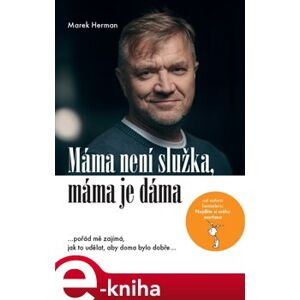 Máma není služka, máma je dáma. …pořád mě zajímá, jak to udělat, aby doma bylo dobře… - Marek Herman e-kniha