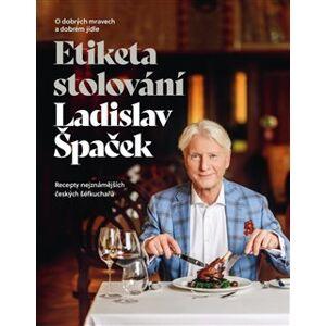 Etiketa stolování - O dobrých mravech a gastronomii - Ladislav Špaček