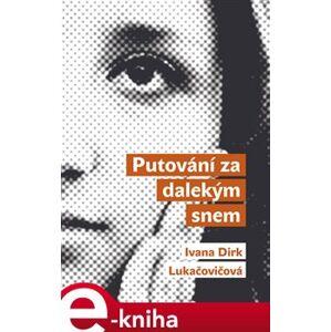 Putování za dalekým snem - Ivana Dirk Lukačovičová e-kniha
