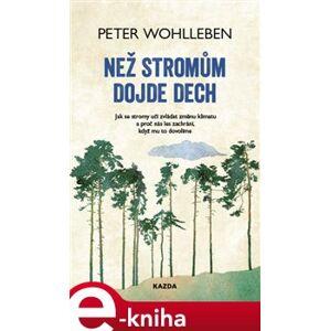 Než stromům dojde dech. Jak se stromy učí zvládat změnu klimatu a proč nás les zachrání, když mu to dovolíme - Peter Wohlleben e-kniha